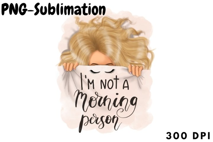 Im Not A Morning Person Blonde Girl Sublimation Designs