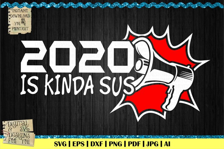 2020 is kinda sus | Among us svg | Imposter svg | T Shirt