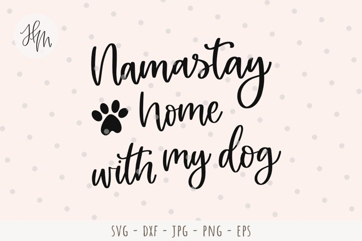 Namastay home with my dog cut file SVG DXF EPS PNG JPG