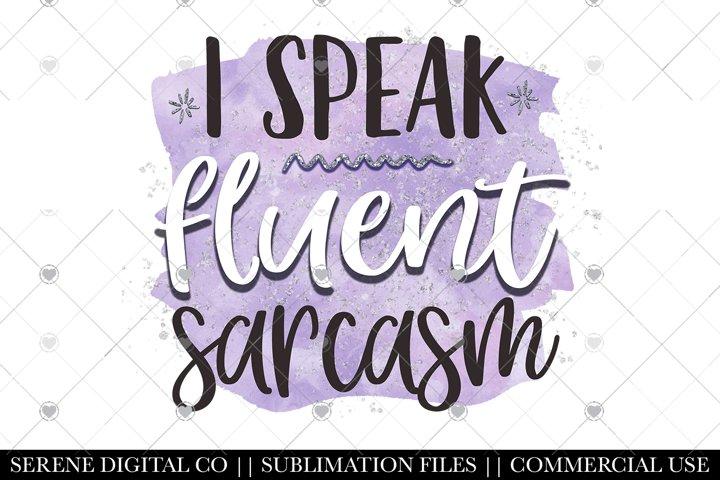 I Speak Fluent Sarcasm Sublimation File - Tumbler Mug PNG