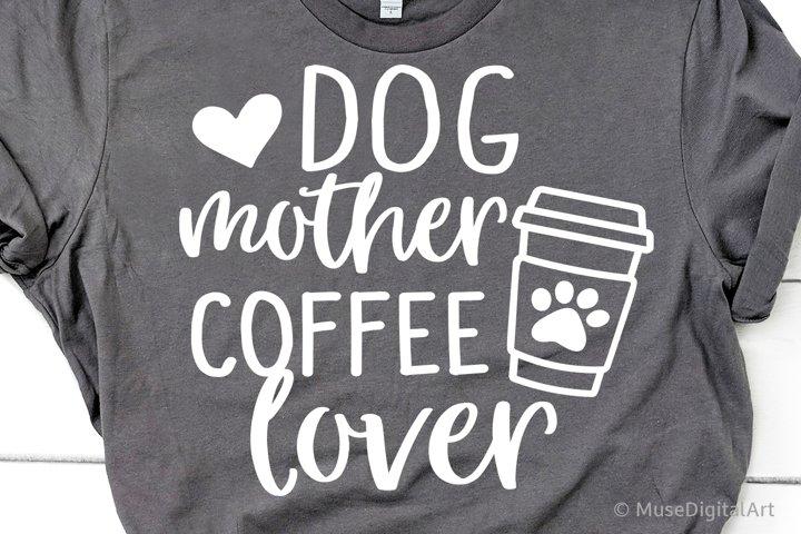 Dog Mother Coffee Lover Svg, Dog Mama Svg, Dog Owner Svg