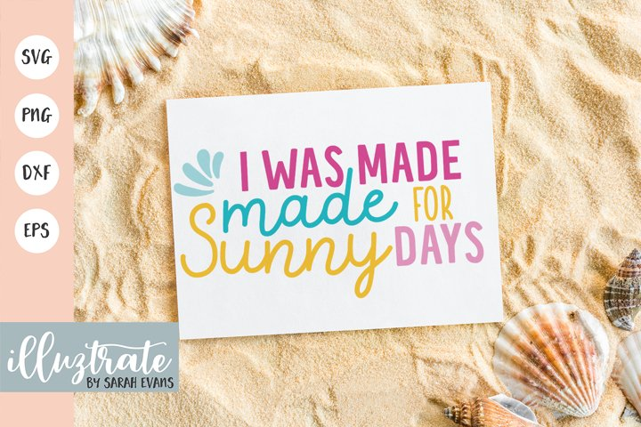 I was made for sunny days SVG Cut File | Summer SVG | Beach