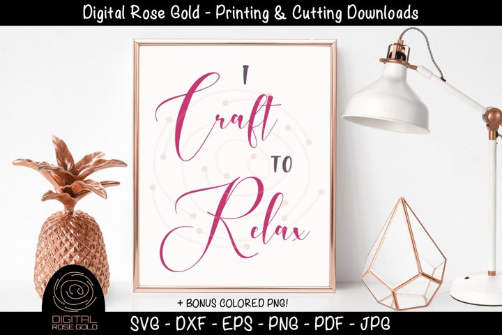 I Craft To Relax- Love Crafting SVG, Craft Room Decor Design