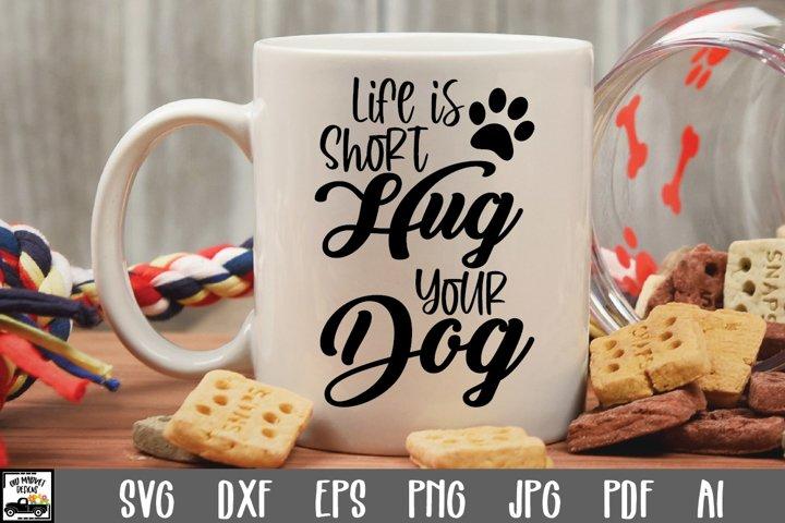 Life is Short Hug Your Dog SVG Cut File - Dog SVG File
