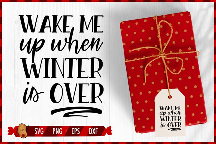 Christmas SVG - Wake Me Up When Winter Is Over SVG