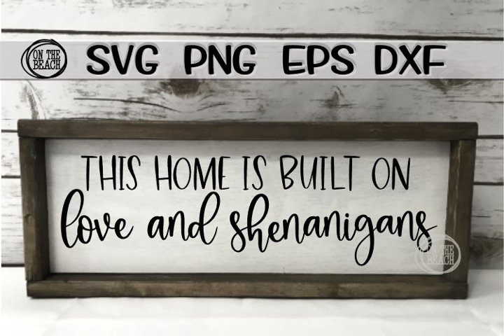 This Home Is Built On Love And Shenanigans - SVG PNG DXF EPS example