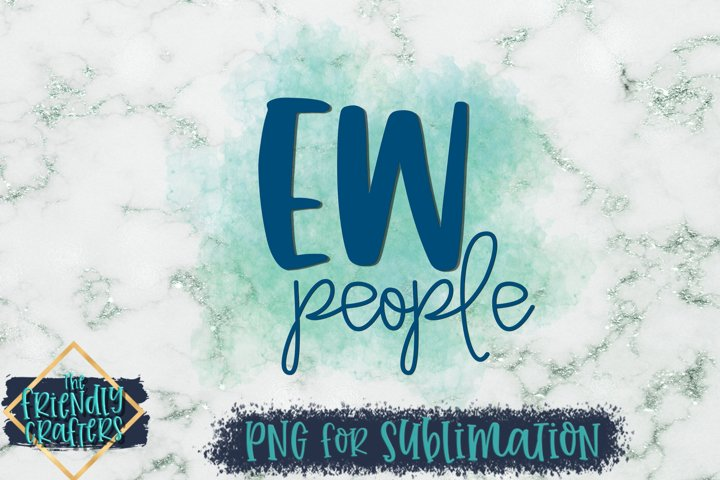 Ew People - PNG For Sublimation