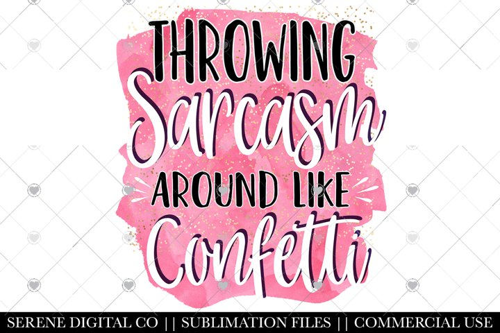 Throwing Sarcasm Around Sublimation File - Funny PNG