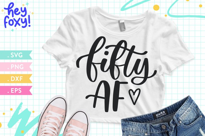 Fifty AF SVG, Happy Birthday SVG, 50th Birthday Shirt