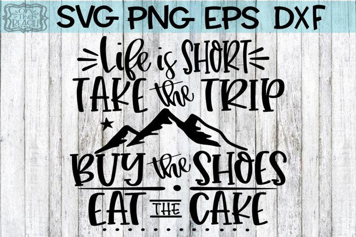 Life Is Short - Take The Trip - Buy The Shoes - Eat The Cake example