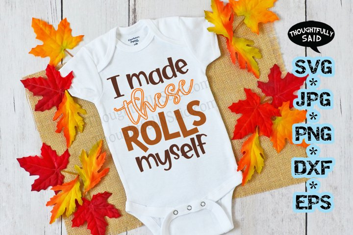 I Made These Rolls Myself, Thanksgiving SVG JPG PNG DXF EPS