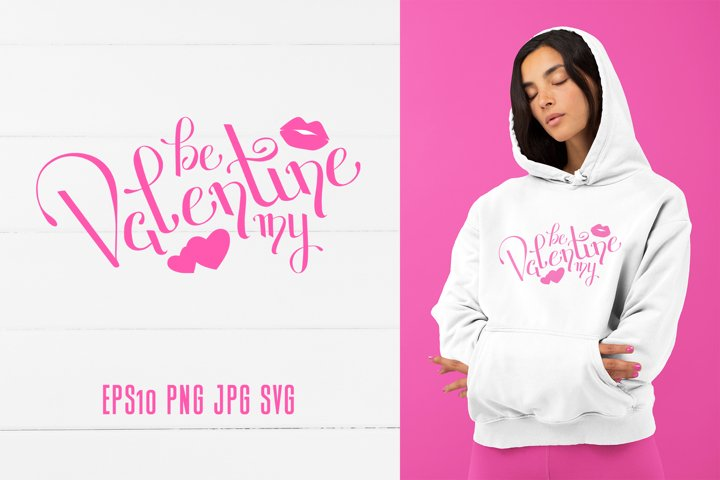 Be my Valentine SVG Quote Valentines Day Sublimation Design
