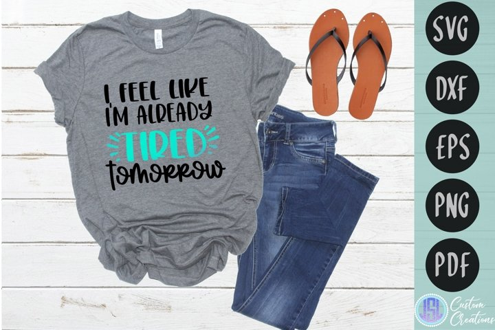I Feel Like Im Already Tired Tomorrow | SVG DXF EPS PNG