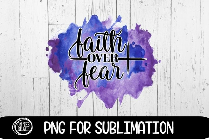 Faith Over Fear- Cross - Sublimation Watercolor -300 DPI PNG