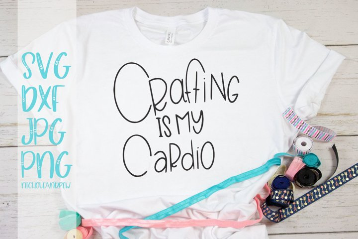 Crafting Is My Cardio - A Hand Lettered Crafter SVG