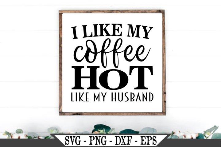 I Like My Coffee Hot Like My Husband SVG