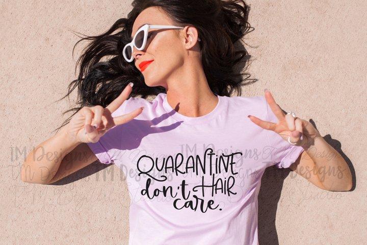 Quarantine Hair, Dont Care SVG / Printable