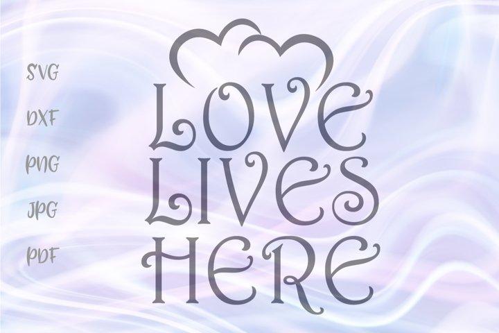 Love Lives Here Svg For Cricut Vector Cut File Dxf Png Pdf 312314 Cut Files Design Bundles