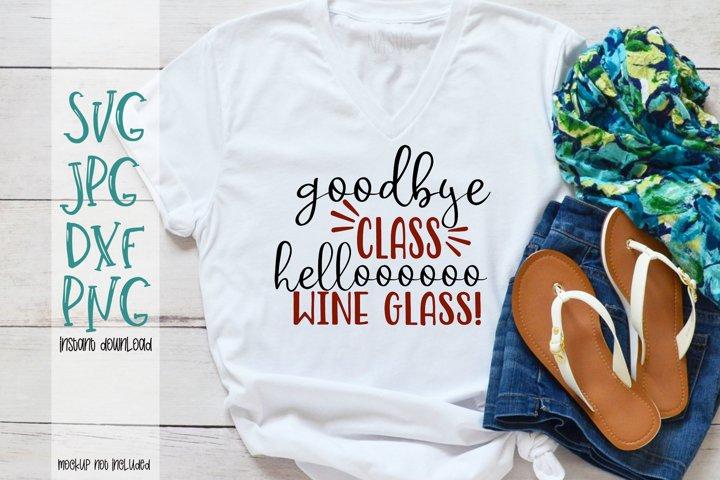 Goodbye Class Helloooo Wine Glass - A End of School Year SVG