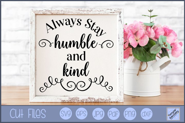 Always Stay Humble And Kind SVG | Farmhouse SVG