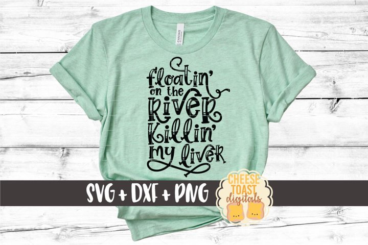 River SVG   Floatin On The River Killin My Liver