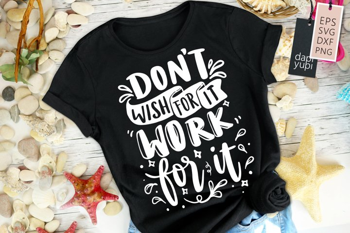 Dont Wish For It Work For It Quotes