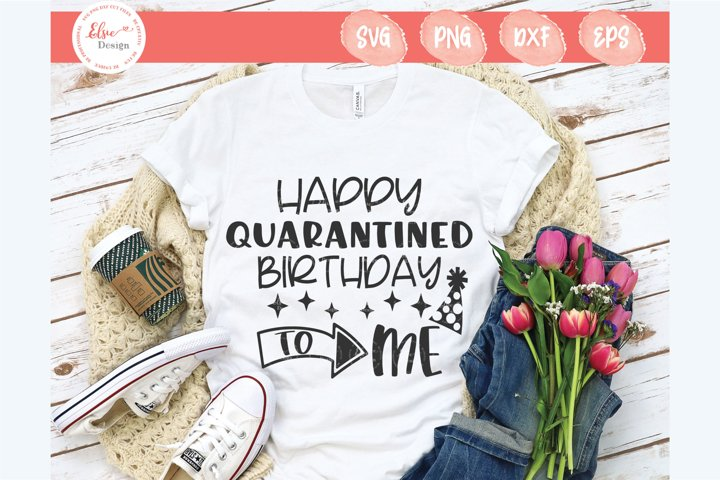 Happy Quarantined Birthday To Me SVG Cut Files