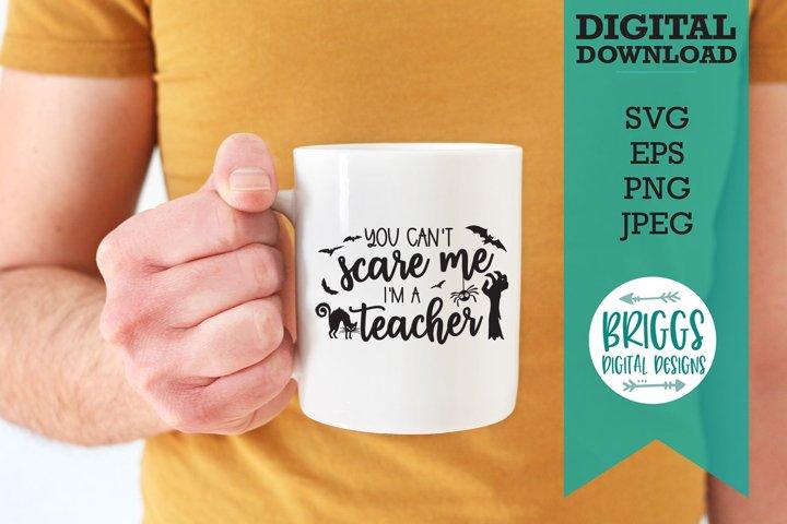 You Cant Scare Me Im a Teacher SVG | Halloween SVG