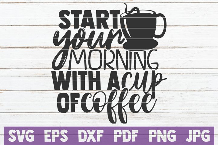Start Your Morning With A Cup Of Coffee SVG Cut File