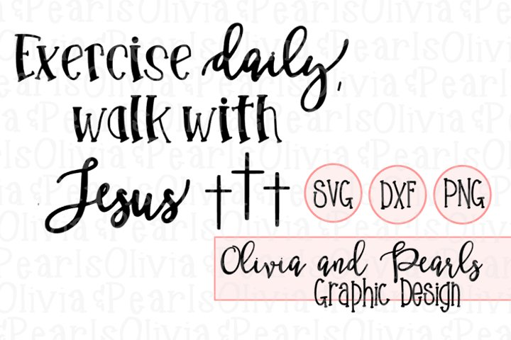 Exercise Daily Walk With Jesus, Christian Designs, Youth Group Designs, Digital Cutting File, SVG, DXF, PNG