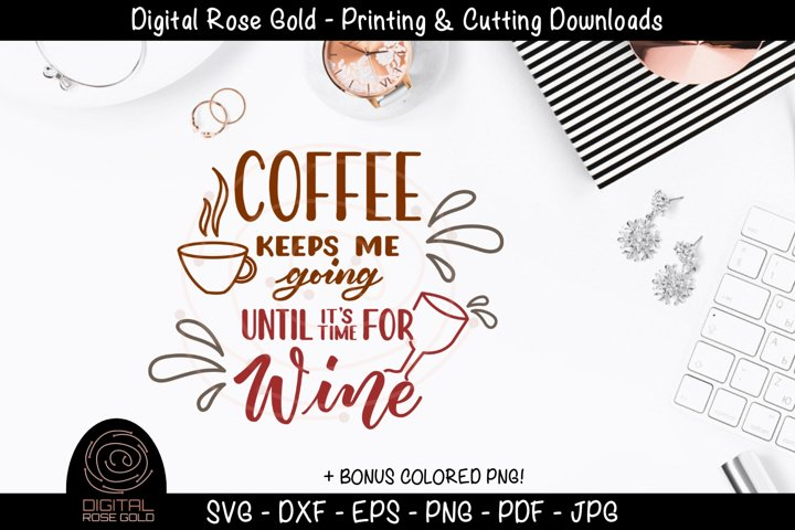 Coffee Keeps Me Going Until Its Time For Wine - Coffee SVG