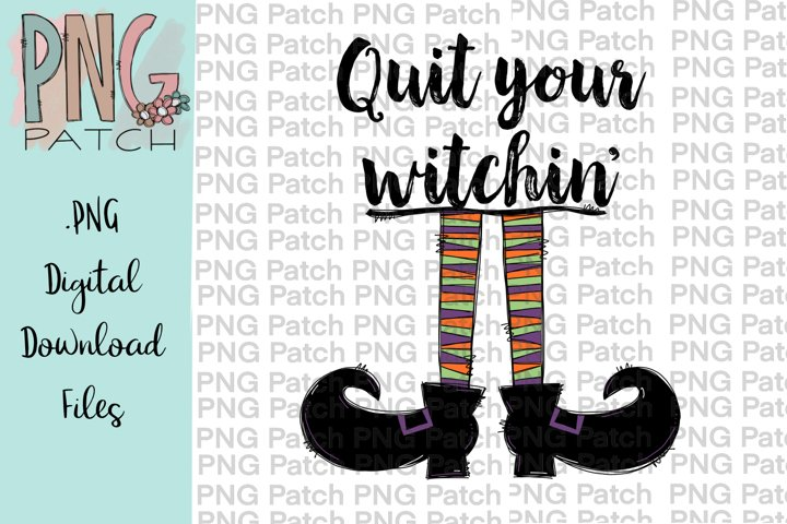 Quit Your Witchin, Witch Design, Halloween PNG File