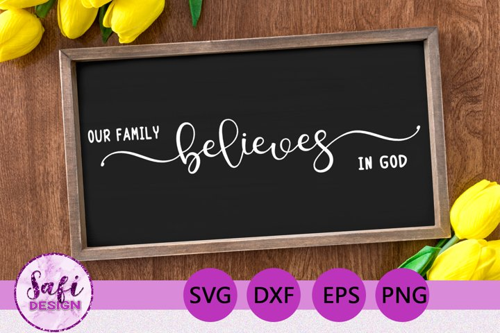 Our Family Believes in God Cut File - SVG DXF EPS PNG