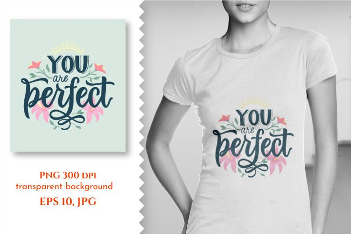 T-shirt, poster design. You are perfectP NG, EPS