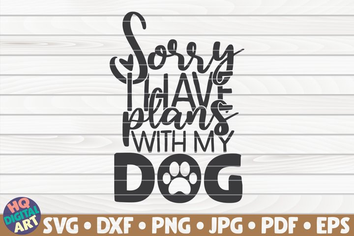Sorry I have plans with my dog SVG | Dog mom quote
