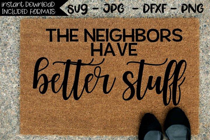 The Neighbors Have Better Stuff - A Door Mat SVG