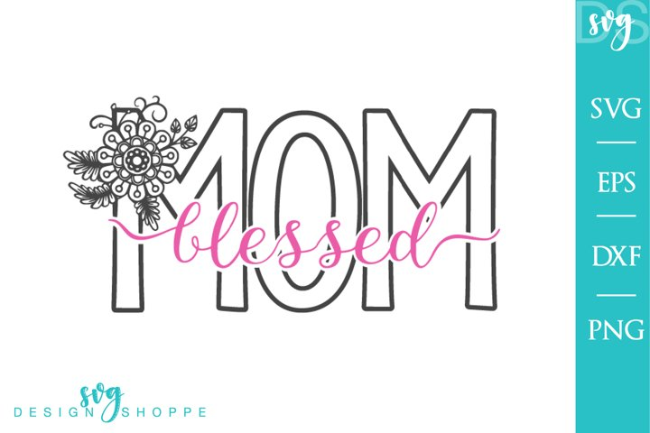 Blessed Mom, Mothers Day SVG, Files for Silhou