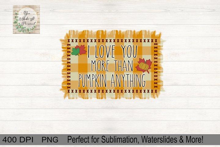 Fall Plaid Design, I Love You More Than Pumpkin Anything
