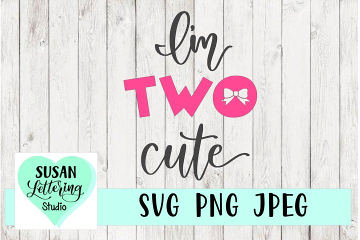 Im TWO Cute, 2nd Birthday, SVG, PNG, JPEG