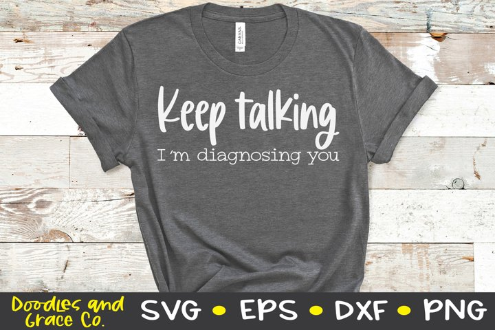 Keep Talking Im Diagnosing You - Funny SVG