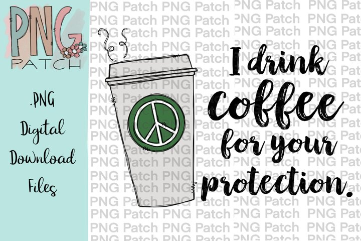 I Drink Coffee for Your Protection, Fun Quotes PNG File