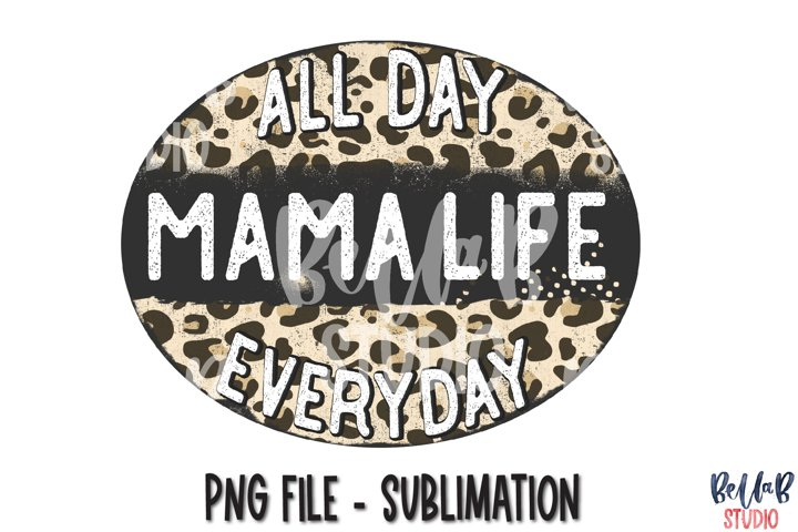 All Day Everyday Mama Life Sublimation Design