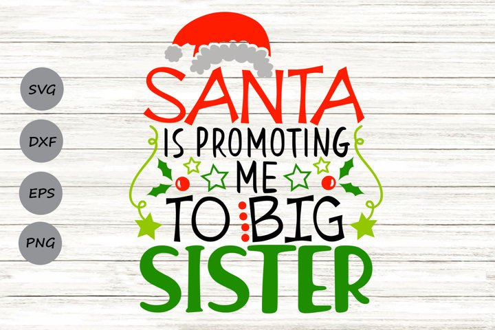 Santa Is Promoting Me To Big Sister Svg, Christmas Svg.