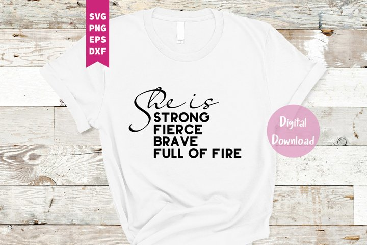 She is - Fierce Strong Brave Full of fire SVG, Png, Dxf, Eps