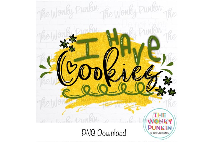 I Have Cookies Sublimation Png File