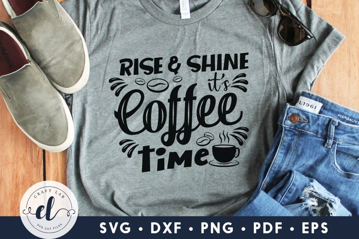 Rise & Shine Its Coffee Time, Coffee SVG, Coffee Quotes SVG