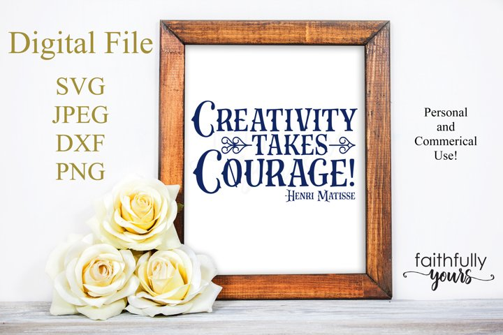 Creativity takes Courage! -Henri Mattise SVG PNG JPEG PDF