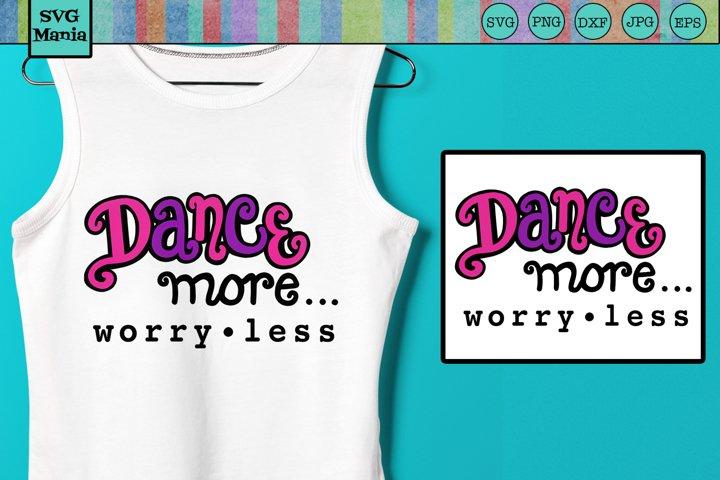 Dance SVG, Dance More Worry Less SVG, Dance Cut File Cricut