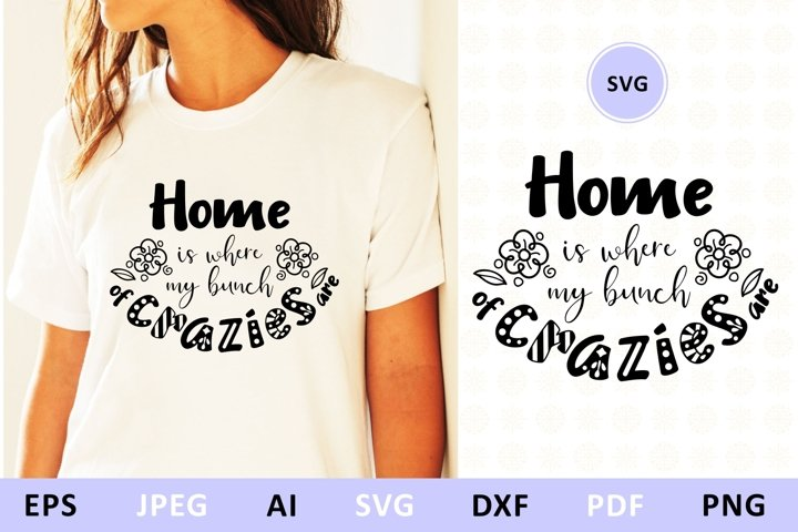 Home is where my bunch of crazies are svg dxf Family Quote