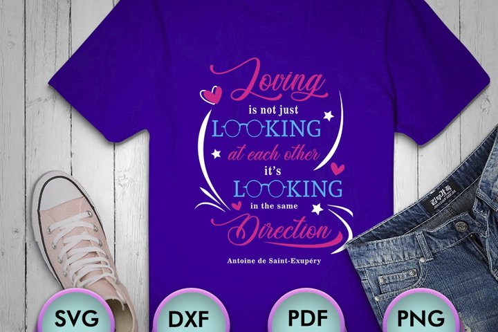 Loving is not just looking... Love Svg, ValentIne